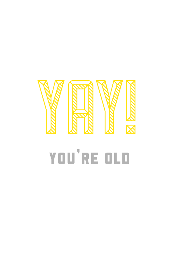 Yay, You're Old.png