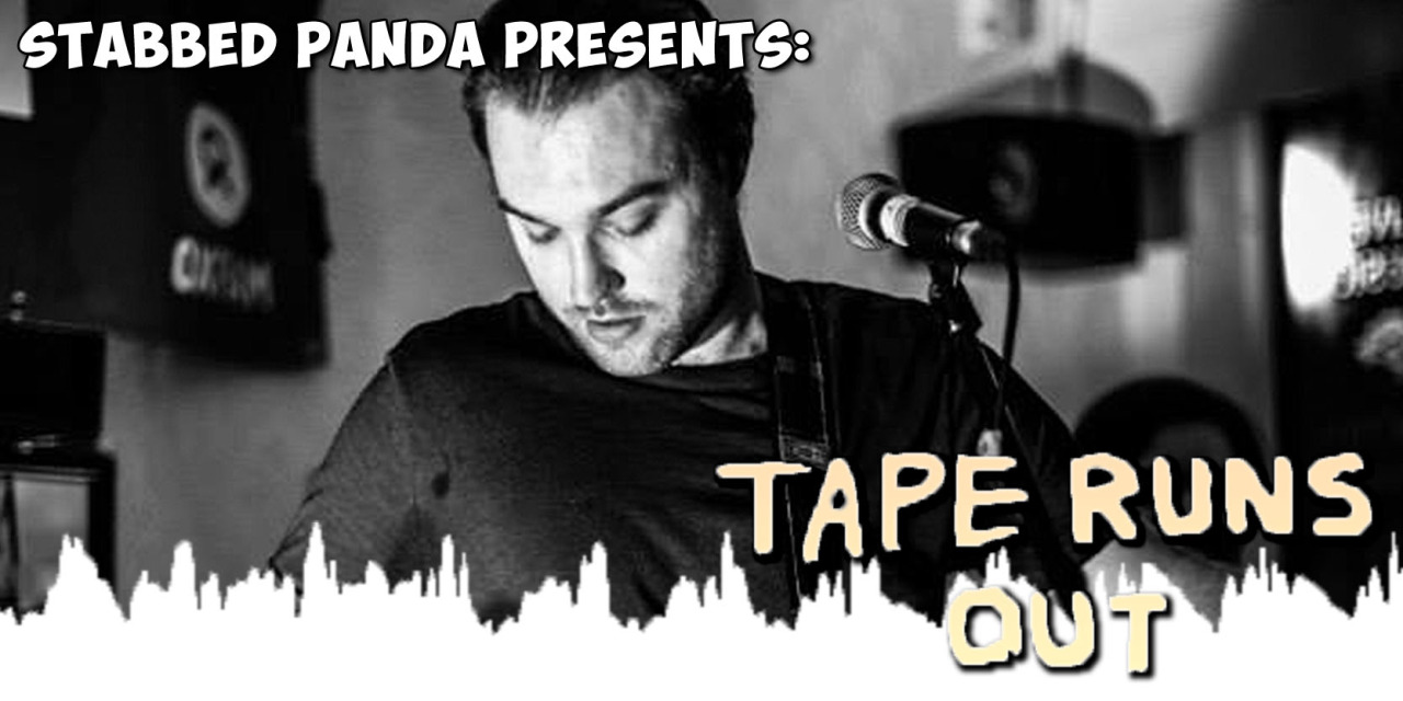 Stabbed Panda Presents: Tape Runs Out Interview