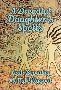 A Dreadful Daughter's Spells by Leah Broadby and Molly Billygoat