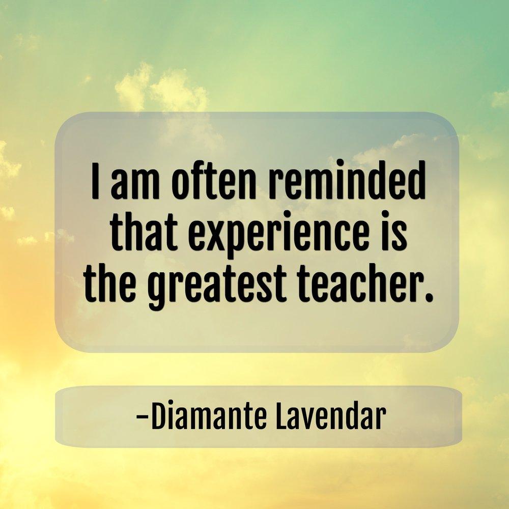 Experience is the greatest teacher by Diamante Lavendar.jpg