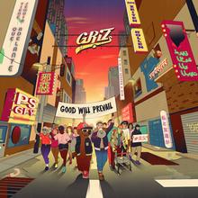 """GRIZ–""""GOOD WILL COME"""""""