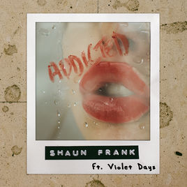 "SHAUN FRANK FT VIOLET DAYS–""Addicted"""