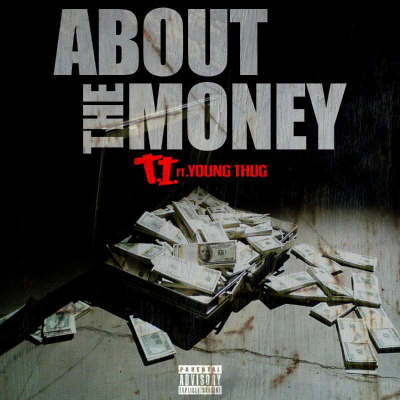 """T.I. FT YOUNG THUG–""""About The Money"""""""