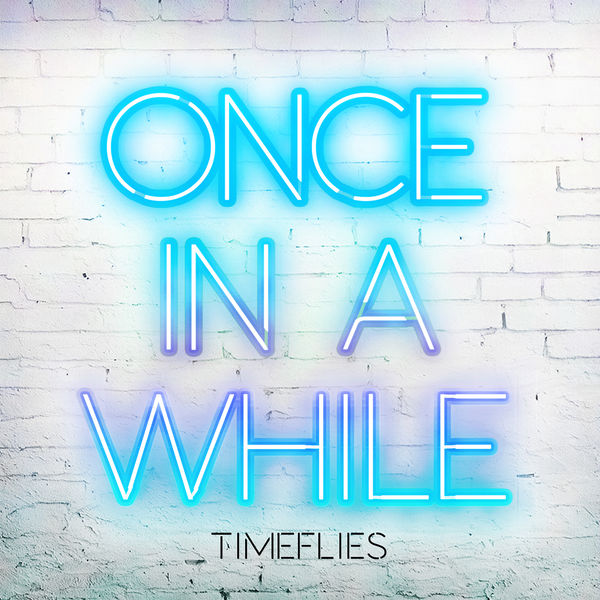 """TIMEFLIES–""""Once In A While"""""""