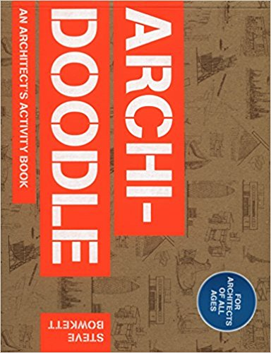 Archidoodle: The Architect's Activity Book Paperback  – Oct 22 2013  by Steve Bowkett (Author)