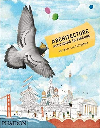 Architecture According to Pigeons Hardcover  – Oct 28 2013  by  Speck Lee Tailfeather  (Author)