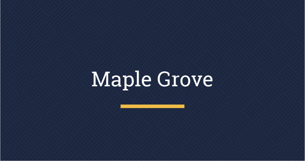 Maple Grove | 763.416.2645