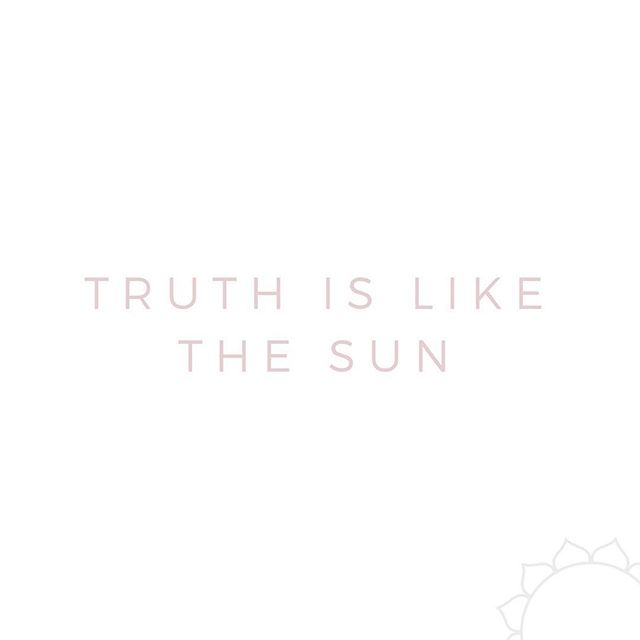 "Been thinking a lot about the past week and how our country has been so focused on what is true and what is not true.  In practicing satya, I have found that more often than not - ""gut feelings"" should be warranted.  The truth is like the sun. May the truth radiate, pierce, and shine brightly."
