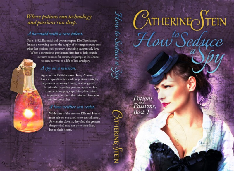 Cover of How to Seduce a Spy by Catherine Stein. Woman with black hat, white shirt, black corset on the front, potion bottle on the back. Blurb reads:  Where potions run technology and passions run deep.    A barmaid with a rare talent.   Paris, 1882. Barmaid and potions expert Elle Deschamps knows a worrying secret: the supply of the magic serum that gives her potions their potency is running dangerously low. When a mysterious gentleman hires her to help search out new sources for serum, she jumps at the chance to earn her way to a life of less drudgery.   A spy on a mission.   Agent of the British crown Henry Ainsworth has a simple directive: end the potions crisis, by any means necessary. Posing as a bodyguard, he joins the beguiling potions expert on her continent-hopping expedition, determined to protect her from the unknown foes who wish to thwart her.   A love neither can resist.   With time of the essence, Elle and Henry must rely on one another to avert disaster. As enemies close in, they find the greatest danger of all may not be to their their lives, but to their hearts.