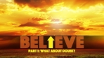 Believe - 7 Part Series