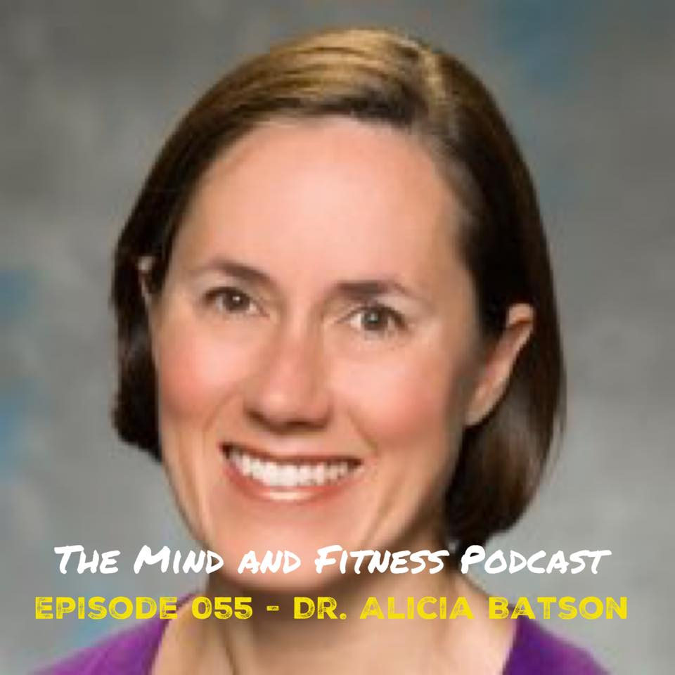 Alicia Batson, MD The Mind And Fitness Podcast