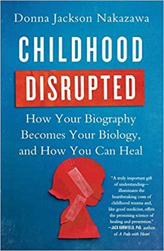 Childhood Disrupted Donna Jackson Nakazawa book cover.jpg
