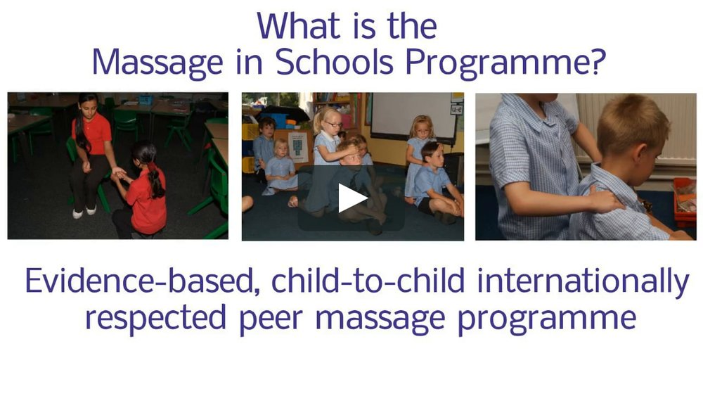 Massage in Schools is educational and fun: - * active learning can bring a range of subjects to life.* all the strokes have names which the children would recognise, such as 'ice skating' and 'baker'.* children learn actively through touch, movement and imitation.* children are encouraged to create their own massage stories.It is respectful:* the children always ask permission from each other before they begin and say thank you to each other when they finish the routine.* any child that does not want to take part can stay and watch.It is flexible:* a 10 minute slot for the massage can be incorporated into the school day.* a trained instructor can deliver 'learning through massage' classes on a range of subjects.* once each class of school children has been taught massage by a trained instructor, their teachers can then continue the 'learning through massage' techniques to assist with their own lesson plans in the future.