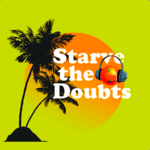 STREAM AND DOWNLOAD STARVE THE DOUBTS PODCAST FREE ON PIRATE RADIO