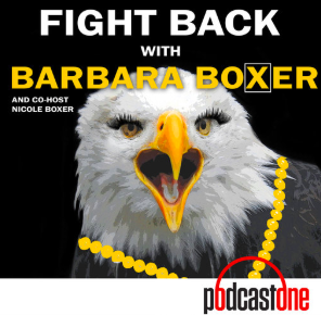 STREAM AND DOWNLOAD FIGHT BACK WITH BARBARA BOXER PODCAST FREE ON PIRATE RADIO