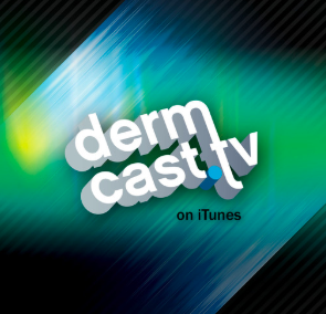 STREAM AND DOWNLOAD DERMCAST.TV DERMATOLOGY PODCAST FREE ON PIRATE RADIO