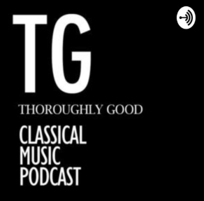 STREAM AND DOWNLOAD THOROUGHLY GOOD CLASSICAL MUSIC PODCAST FREE ON PIRATE RADIO
