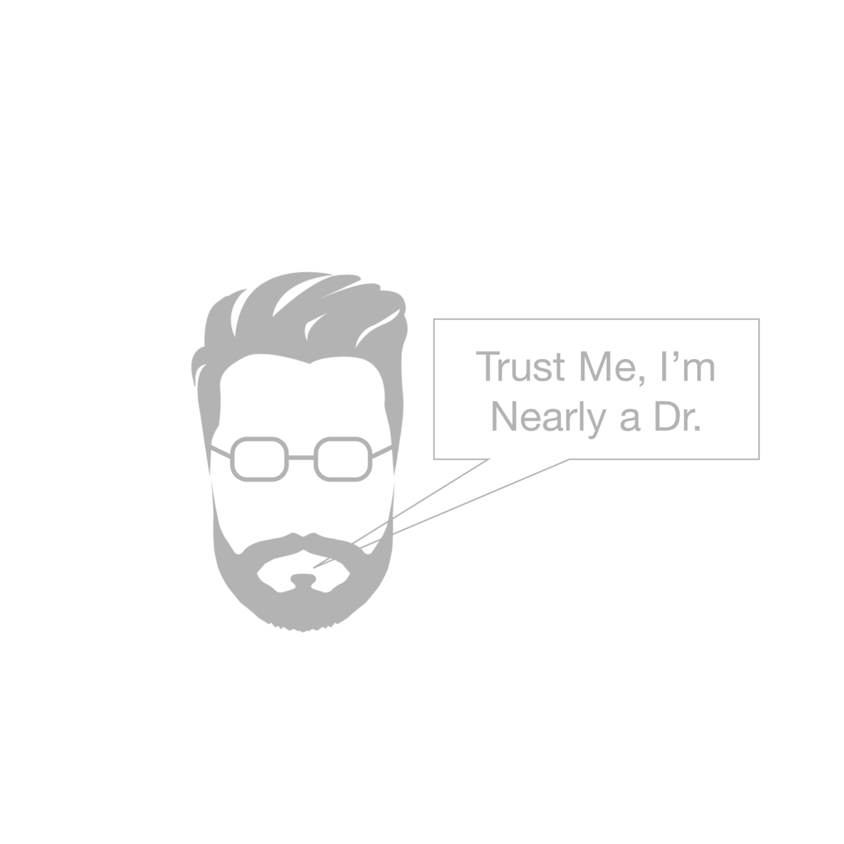Trust Me, I'm Nearly a Dr.