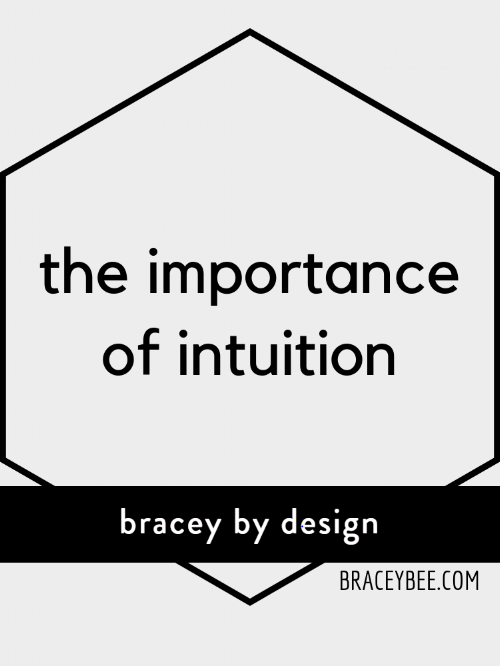 the importance of intuition - bracey by design