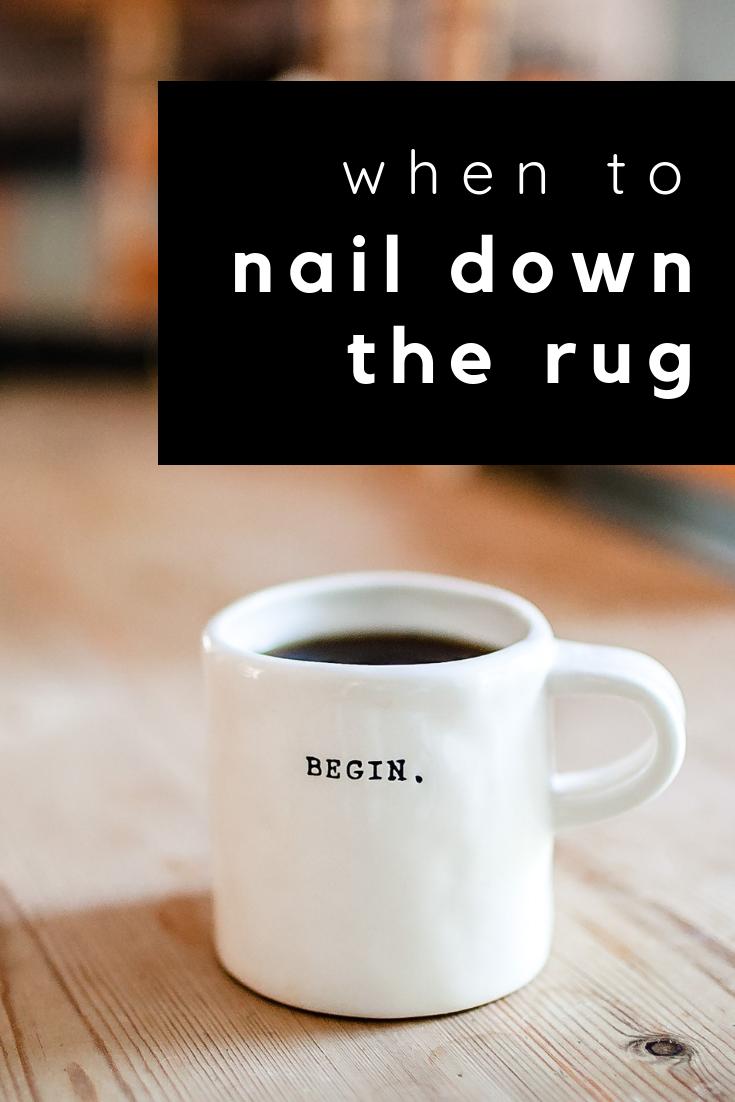nailing down the rug