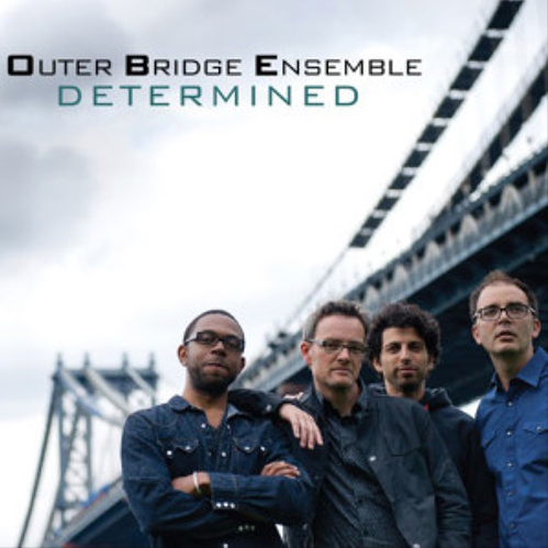 Outer Bridge Ensemble - Determined - 2013