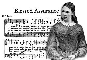"Fanny Crosby alongside one of her most famous compositions, ""Blessed Assurance."""