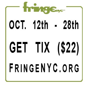 For more info about FringeNYC & other shows, click here! -