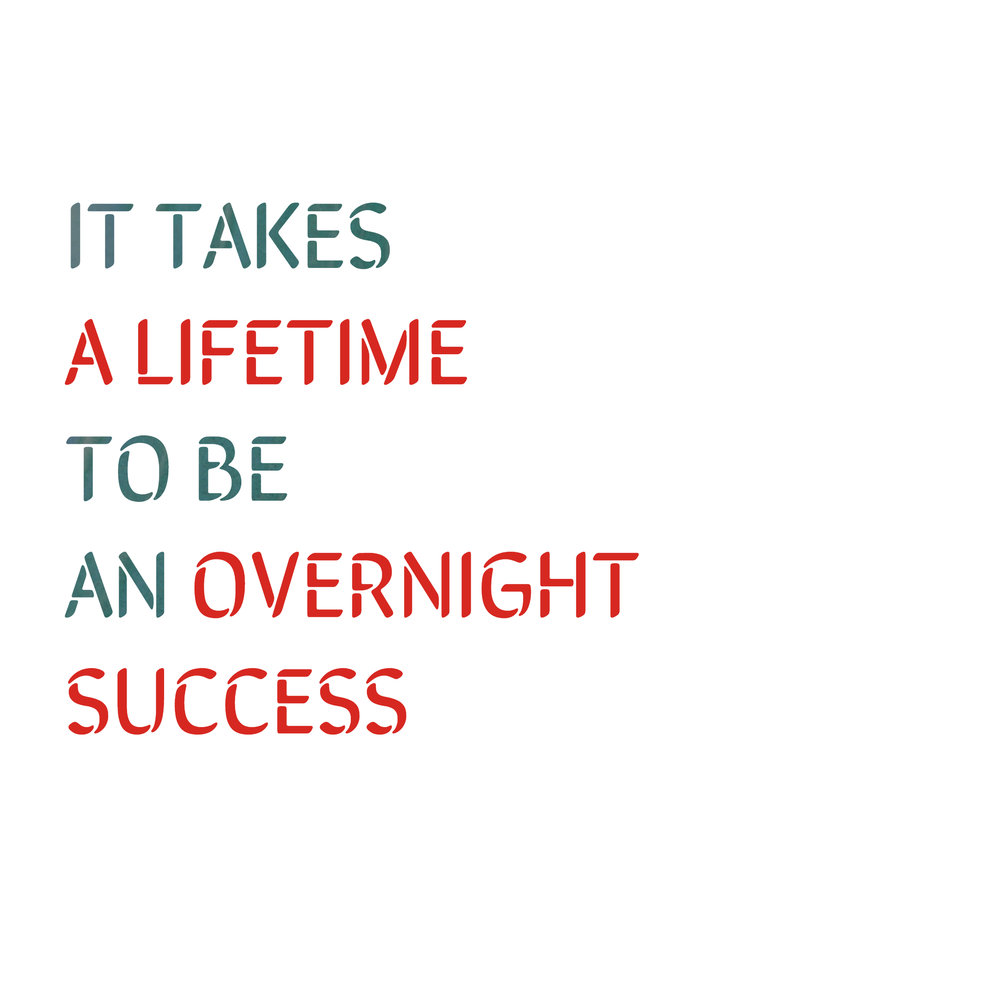 it takes a lifetime to be an overnight success - Copy.jpg