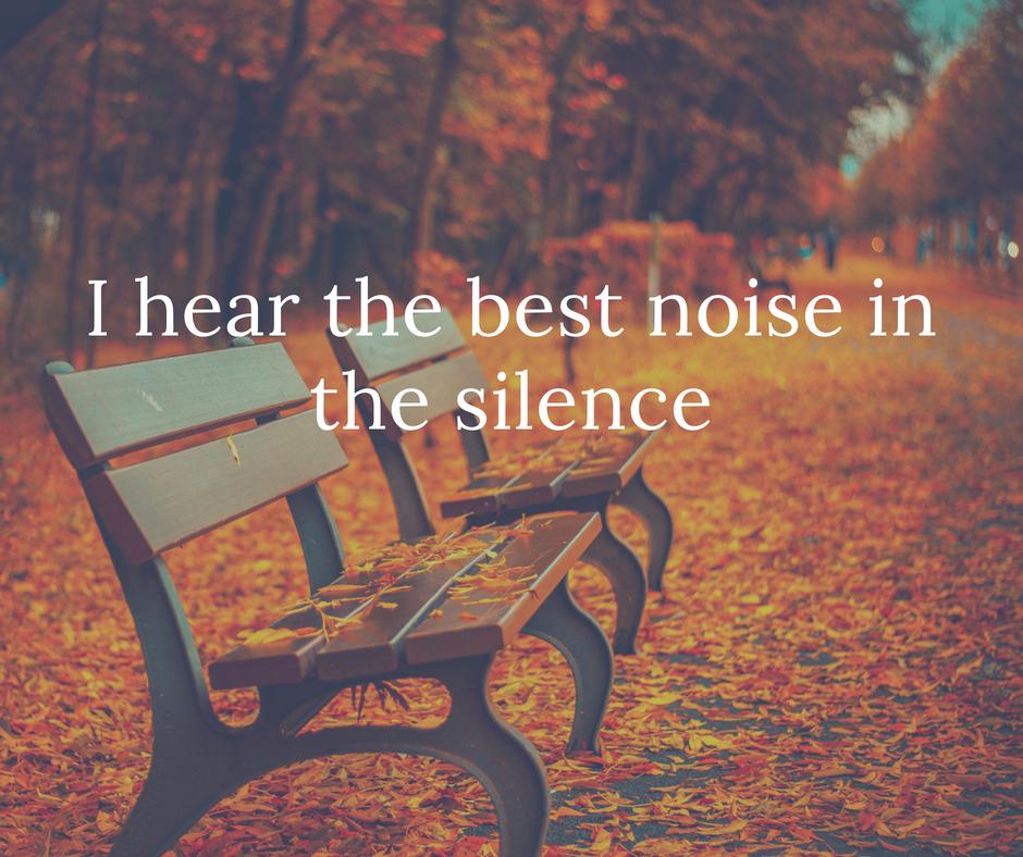 I hear the best noise in the silence - Copy.jpg