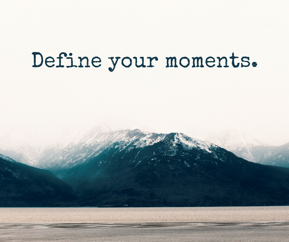 Define your moments..jpg