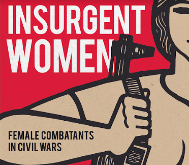 """Insurgent Women - With Jessica Trisko Darden and Ora SzekelyPublished 2019. As featured on BBC's The Real Story, NPR's On Point, and the New Books Network and Popular Front Podcasts. #1 new release in War and Peace (Amazon, Jan./Feb. 2019).""""…An important new contribution to the burgeoning research on women's often-overlooked roles in war."""
