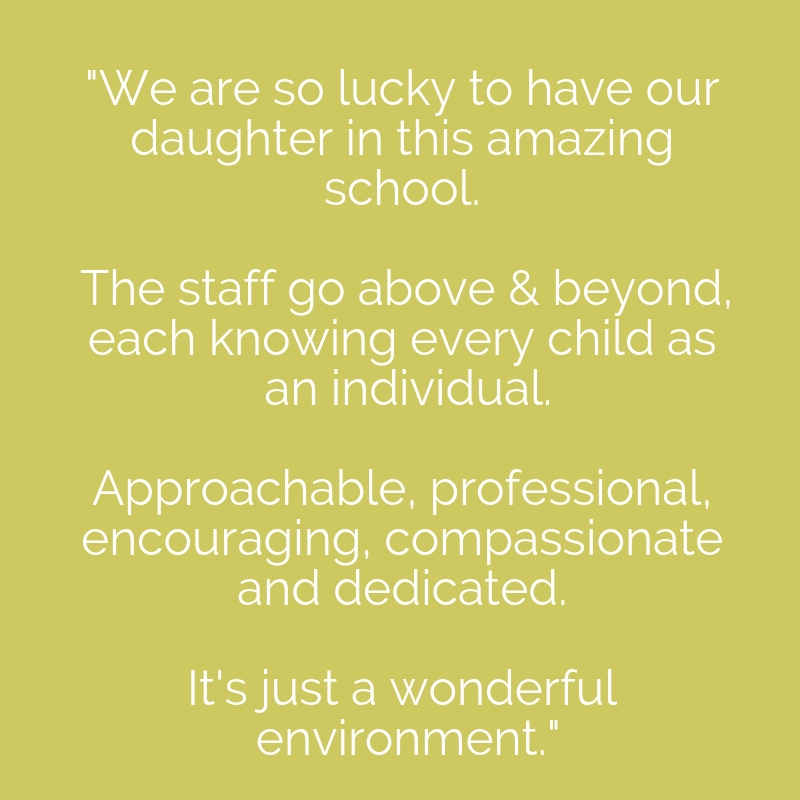 We are so lucky to have our daughter in this amazing school. The staff go above & beyond, each knowing every child as an individual. Approachable, professional, encouraging, compassionate and dedicated. It's just a w copy 2.jpg