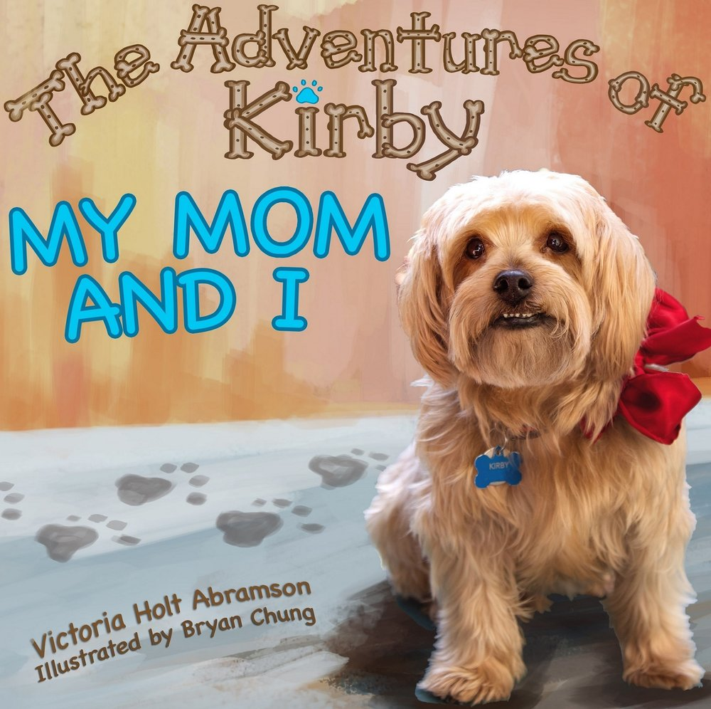 - The Adventures of Kirby: My Mom and I is a story told from the perspective of an adorable Yorkshire terrier puppy who loves his life. Although he sometimes gets into mischief, his mom gives him unconditional love and takes good care of him. Full of innocence and adoration, Kirby tells about his relationship with Mom and tenderly reveals a bond with her that is near to spiritual. Filling each page of this delightful story of friendship, caring, and faith are photos of Victoria Holt Abramson's precious dog, Kirby, surrounded by the stylish illustrations of Bryan Chung. Cleverly hidden within the pages are twenty-two of Kirby's favorite toys.