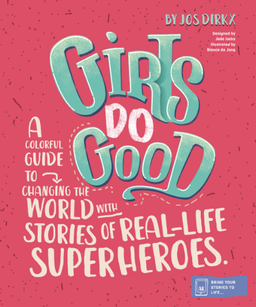 GIRLS DO GOOD - Colourful Guide To Changing The World With Stories Of Real-Life Superheroes.