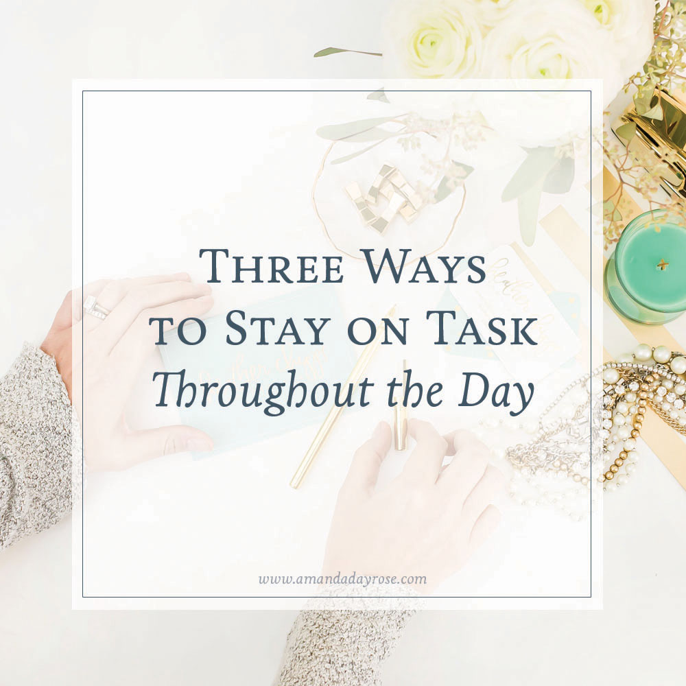 3 Ways to Stay On Task Throughout the Day