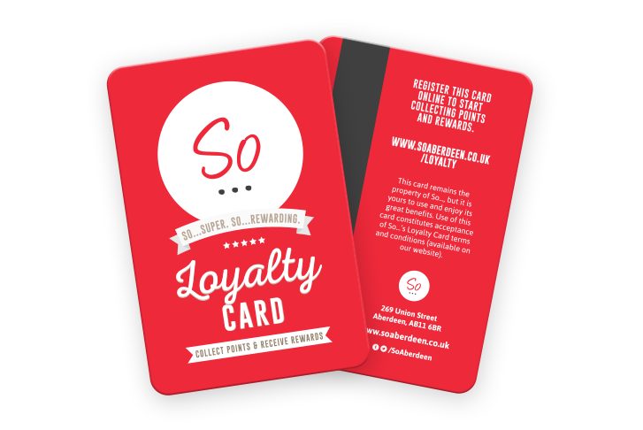 SO...LOYALTY - Pick up a loyalty card in-store and receive 10 points for every £1 you spend!