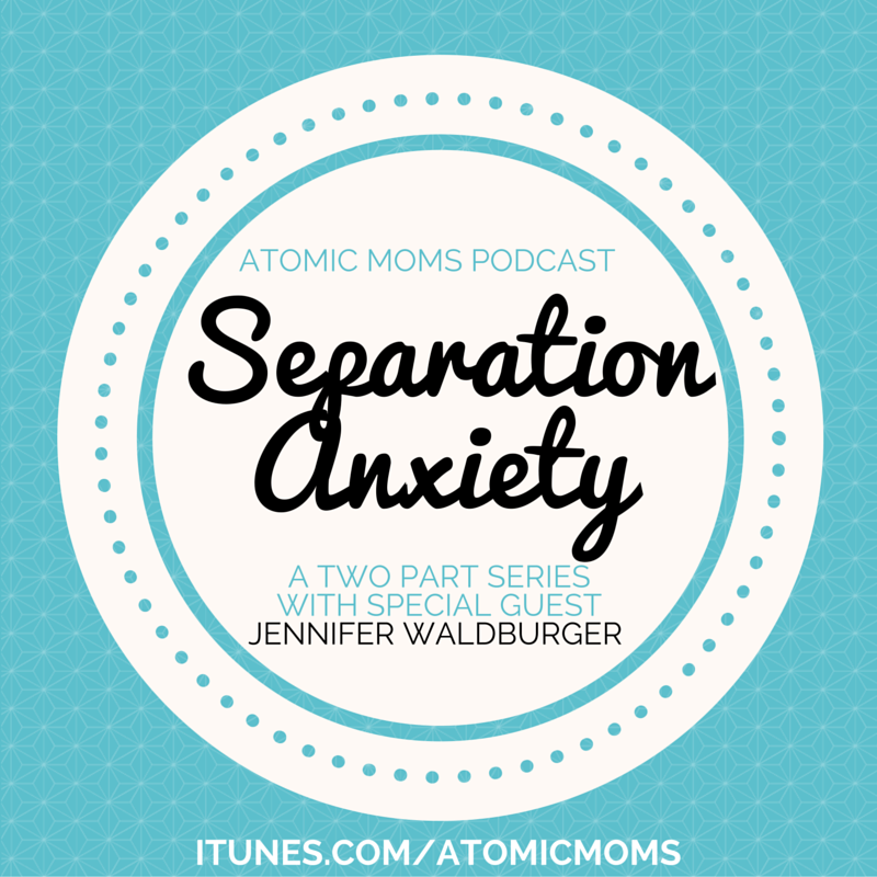 Separation Anxiety on Atomic Moms podcast