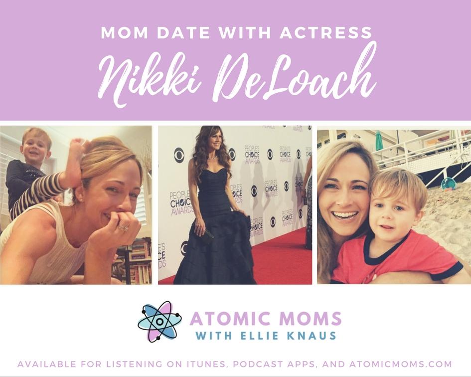 Mom Date | Actress Nikki DeLoach | Guest | Atomic Moms Podcast | Host Ellie Knaus |