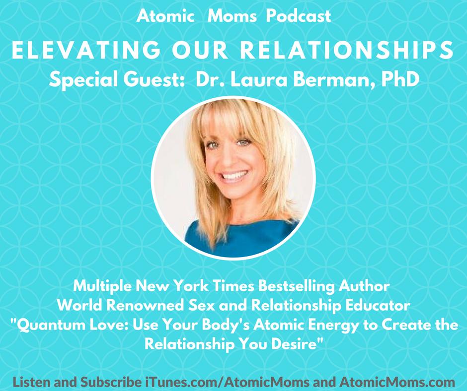 Dr. Laura Berman on Elevating Our Relationships | Guest | Atomic Moms | Host Ellie Knaus |