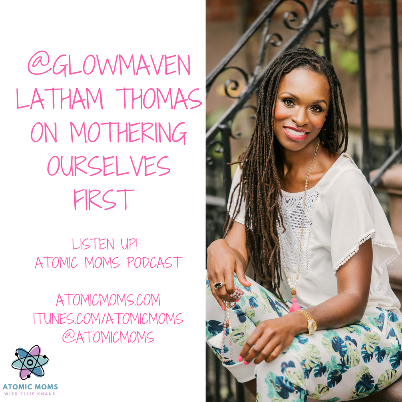 Mama Glow | Latham Thomas | Wellness | Doula | Self care | Motherhood | Guest | Atomic Moms podcast | Host Ellie Knaus | Parenting |