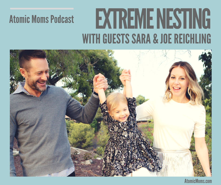 Extreme Nesting | Tips for Marriage, Renovations, & Moving On | Guests SARA REICHLING & JOE REICHLING| Atomic Moms podcast | Host Ellie Knaus | Parenting |