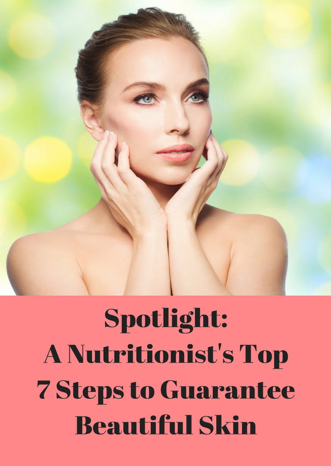 A Nutritionist's Top 7 Powerful Steps to Guarantee Beautiful Skin resized.png