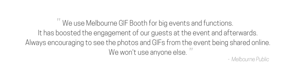 _We have used Melbourne GIF Booth several times for big events and functions, and they are great! It creates so much engagement at the event, and the social media amplification is amazing - so much brand exposure! Gr (2).png