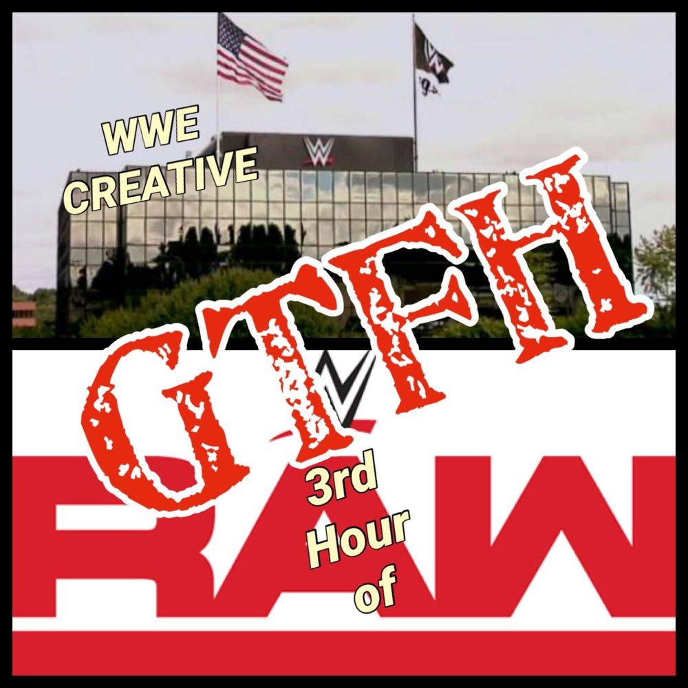 3hr Raw WWE Creative GTFH