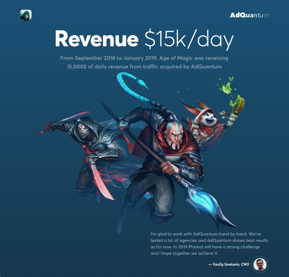 Age of Magic has been receiving 15000$ of daily revenue from the traffic acquired by AdQuantum -