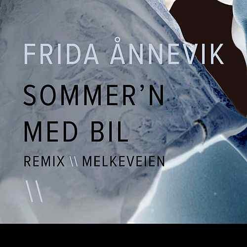 Sommer`n med bil - Artist: Frida ÅnnevikMelkeveien remix - Melkeveien, Bendik Hval & Ole Anders Røberg