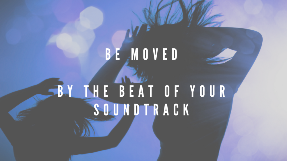 BE MOVEDBY THE BEAT OF YOUR SOUNDTRACK.png