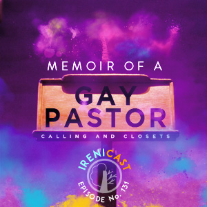 131-memoir-of-a-gay-pastor-irenicast-progressive-christian-podcast-irenicon-300x300.jpg