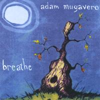 Adam Mugavero  Breathe (2004)  Guitar/production/mix