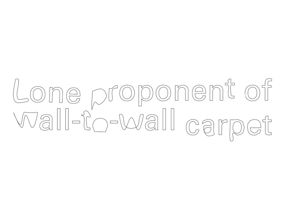 """Slightly distorted text that reads, """"Lone proponent of wall-to-wall carpet."""""""